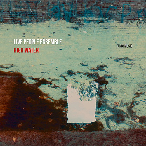 High Water by Live People Ensemble